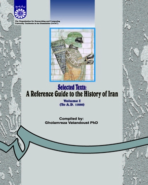 Selected Texts: A Reference Guide to the History of Iran Volume I (To A.D. 1500) - نویسنده: غلامرضا وطندوست - ناشر: سازمان سمت
